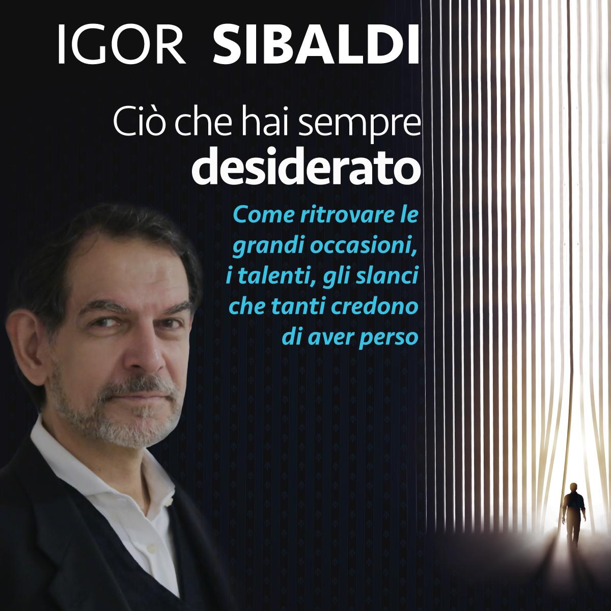 Igor Sibaldi - Ciò che hai sempre desiderato